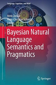 Bayesian Natural Language Semantics and Pragmatics (Language, Cognition, and Mind)