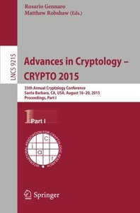 Advances in Cryptology -- CRYPTO 2015: 35th Annual Cryptology Conference, Santa Barbara, CA, USA, August 16-20, 2015, Proceedings, Part I (Lecture Notes in Computer Science)-cover
