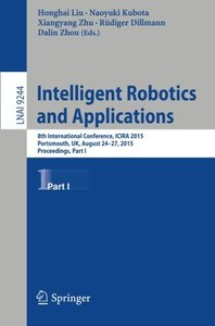 Intelligent Robotics and Applications: 8th International Conference, ICIRA 2015, Portsmouth, UK, August 24-27, 2015, Proceedings, Part I (Lecture Notes in Computer Science)-cover
