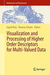 Visualization and Processing of Higher Order Descriptors for Multi-Valued Data (Mathematics and Visualization)-cover