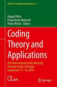Coding Theory and Applications: 4th International Castle Meeting, Palmela Castle, Portugal, September 15-18, 2014 (CIM Series in Mathematical Sciences)-cover