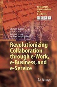 Revolutionizing Collaboration through e-Work, e-Business, and e-Service (Automation, Collaboration, & E-Services)-cover