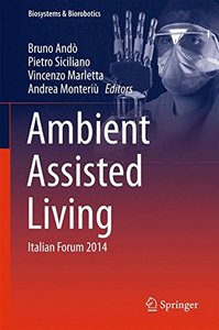 Ambient Assisted Living: Italian Forum 2014 (Biosystems & Biorobotics)-cover