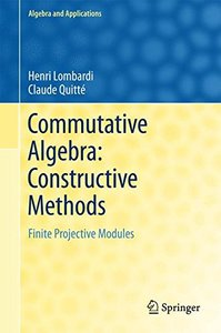 Commutative Algebra: Constructive Methods: Finite Projective Modules (Algebra and Applications)-cover