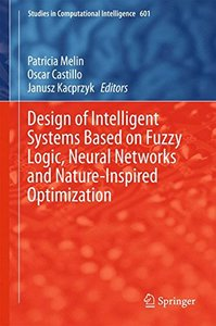Design of Intelligent Systems Based on Fuzzy Logic, Neural Networks and Nature-Inspired Optimization (Studies in Computational Intelligence)-cover