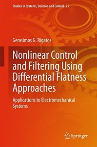 Nonlinear Control and Filtering Using Differential Flatness Approaches: Applications to Electromechanical Systems (Studies in Systems, Decision and Control)-cover