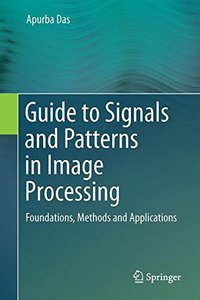 Guide to Signals and Patterns in Image Processing: Foundations, Methods and Applications-cover