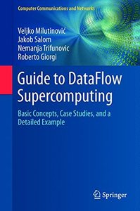Guide to DataFlow Supercomputing: Basic Concepts, Case Studies, and a Detailed Example (Computer Communications and Networks)-cover