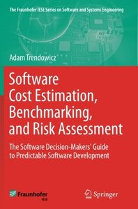 Software Cost Estimation, Benchmarking, and Risk Assessment: The Software Decision-Makers' Guide to Predictable Software Development (The Fraunhofer IESE Series on Software and Systems Engineering)-cover