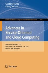 Advances in Service-Oriented and Cloud Computing: Workshops of ESOCC 2014, Manchester, UK, September 2-4, 2014, Revised Selected Papers (Communications in Computer and Information Science)-cover
