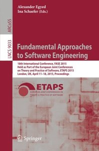 Fundamental Approaches to Software Engineering: 18th International Conference, FASE 2015, Held as Part of the European Joint Conferences on Theory and ... (Lecture Notes in Computer Science)-cover