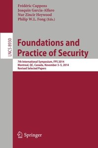 Foundations and Practice of Security: 7th International Symposium, FPS 2014, Montreal, QC, Canada, November 3-5, 2014. Revised Selected Papers (Lecture Notes in Computer Science)-cover