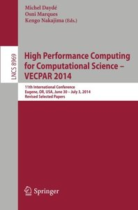 High Performance Computing for Computational Science -- VECPAR 2014: 11th International Conference, Eugene, OR, USA, June 30 -- July 3, 2014, Revised ... Papers (Lecture Notes in Computer Science)-cover