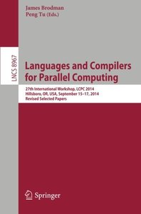 Languages and Compilers for Parallel Computing: 27th International Workshop, LCPC 2014, Hillsboro, OR, USA, September 15-17, 2014, Revised Selected Papers (Lecture Notes in Computer Science)-cover
