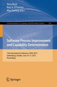 Software Process Improvement and Capability Determination: 15th International Conference, SPICE 2015, Gothenburg, Sweden, June 16-17, 2015. ... in Computer and Information Science)-cover