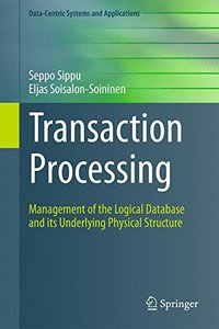 Transaction Processing: Management of the Logical Database and its Underlying Physical Structure (Data-Centric Systems and Applications)-cover