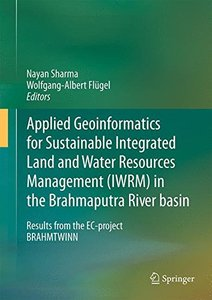 Applied Geoinformatics for Sustainable Integrated Land and Water Resources Management (ILWRM) in the Brahmaputra River basin: Results from the EC-project BRAHMATWINN-cover