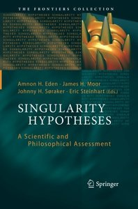 Singularity Hypotheses: A Scientific and Philosophical Assessment (The Frontiers Collection)-cover