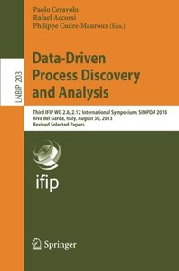Data-Driven Process Discovery and Analysis: Third IFIP WG 2.6, 2.12 International Symposium, SIMPDA 2013, Riva del Garda, Italy, August 30, 2013, ... Notes in Business Information Processing)-cover