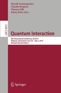 Quantum Interaction: 8th International Conference, QI 2014, Filzbach, Switzerland, June 30 -- July 3, 2014. Revised Selected Papers (Lecture Notes in Computer Science)-cover