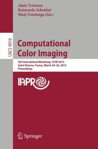 Computational Color Imaging: 5th International Workshop, CCIW 2015, Saint Etienne, France, March 24-26, 2015, Proceedings (Lecture Notes in Computer Science)-cover