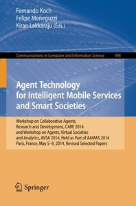Agent Technology for Intelligent Mobile Services and Smart Societies: Workshop on Collaborative Agents, Research and Development, CARE 2014, and ... in Computer and Information Science)-cover