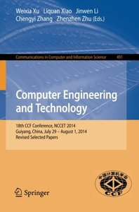 Computer Engineering and Technology: 18th CCF Conference, NCCET 2014, Guiyang, China, July 29 -- August 1, 2014. Revised Selected Papers (Communications in Computer and Information Science)-cover