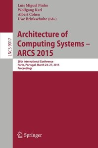 Architecture of Computing Systems - ARCS 2015: 28th International Conference, Porto, Portugal, March 24-27, 2015, Proceedings (Lecture Notes in Computer Science)-cover