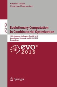 Evolutionary Computation in Combinatorial Optimization: 15th European Conference, EvoCOP 2015, Copenhagen, Denmark, April 8-10, 2015, Proceedings (Lecture Notes in Computer Science)-cover