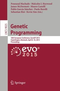 Genetic Programming: 18th European Conference, EuroGP 2015, Copenhagen, Denmark, April 8-10, 2015, Proceedings (Lecture Notes in Computer Science)-cover