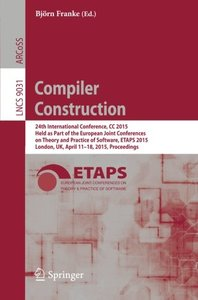 Compiler Construction: 24th International Conference, CC 2015, Held as Part of the European Joint Conferences on Theory and Practice of Software, ... (Lecture Notes in Computer Science)-cover