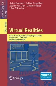 Virtual Realities: International Dagstuhl Seminar, Dagstuhl Castle, Germany, June 9-14, 2013, Revised Selected Papers (Lecture Notes in Computer Science)-cover