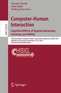 Computer-Human Interaction. Cognitive Effects of Spatial Interaction, Learning, and Ability: 25th Australian Computer-Human Interaction Conference, ... Papers (Lecture Notes in Computer Science)-cover