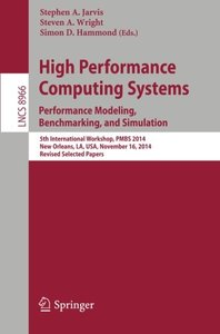 High Performance Computing Systems. Performance Modeling, Benchmarking, and Simulation: 5th International Workshop, PMBS 2014, New Orleans, LA, USA, ... Papers (Lecture Notes in Computer Science)-cover