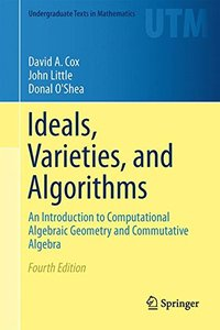 Ideals, Varieties, and Algorithms: An Introduction to Computational Algebraic Geometry and Commutative Algebra (Undergraduate Texts in Mathematics)-cover
