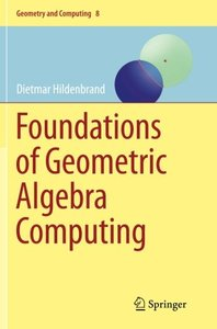 Foundations of Geometric Algebra Computing (Geometry and Computing)-cover