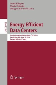 Energy Efficient Data Centers: Third International Workshop, E2DC 2014, Cambridge, UK, June 10, 2014, Revised Selected Papers (Lecture Notes in Computer Science)-cover
