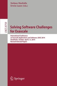 Solving Software Challenges for Exascale: International Conference on Exascale Applications and Software, EASC 2014, Stockholm, Sweden, April 2-3, ... Papers (Lecture Notes in Computer Science)