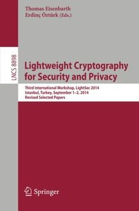 Lightweight Cryptography for Security and Privacy: Third International Workshop, LightSec 2014, Istanbul, Turkey, September 1-2, 2014, Revised Selected Papers (Lecture Notes in Computer Science)-cover