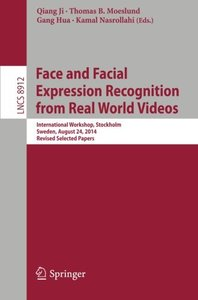 Face and Facial Expression Recognition from Real World Videos: International Workshop, Stockholm, Sweden, August 24, 2014, Revised Selected Papers (Lecture Notes in Computer Science)-cover