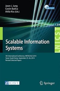 Scalable Information Systems: 5th International Conference, INFOSCALE 2014, Seoul, South Korea, September 25-26, 2014, Revised Selected Papers ... and Telecommunications Engineering)-cover