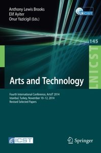 Arts and Technology: Fourth International Conference, ArtsIT 2014, Istanbul, Turkey, November 10-12, 2014, Revised Selected Papers (Lecture Notes of ... and Telecommunications Engineering)-cover