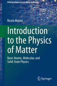 Introduction to the Physics of Matter: Basic atomic, molecular, and solid-state physics (Undergraduate Lecture Notes in Physics)-cover