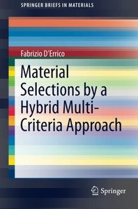 Material Selections by a Hybrid Multi-Criteria Approach (SpringerBriefs in Materials)