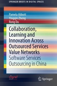 Collaboration, Learning and Innovation Across Outsourced Services Value Networks: Software Services Outsourcing in China (SpringerBriefs in Digital Spaces)-cover