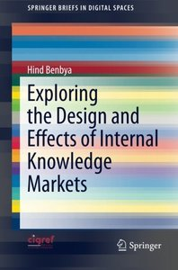 Exploring the Design and Effects of Internal Knowledge Markets (SpringerBriefs in Digital Spaces)