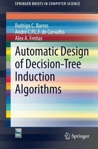Automatic Design of Decision-Tree Induction Algorithms (SpringerBriefs in Computer Science)-cover