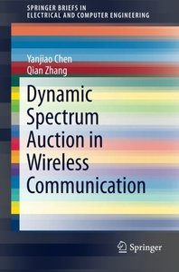 Dynamic Spectrum Auction in Wireless Communication (SpringerBriefs in Electrical and Computer Engineering)-cover