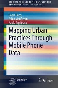 Mapping Urban Practices Through Mobile Phone Data (SpringerBriefs in Applied Sciences and Technology)-cover