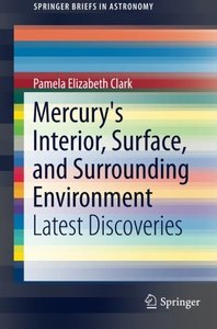 Mercury's Interior, Surface, and Surrounding Environment: Latest Discoveries (SpringerBriefs in Astronomy)-cover